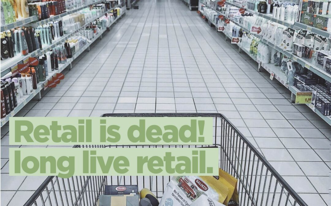 Retail is dead! Long live retail