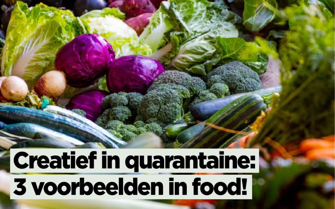 Creatief in quarantaine: 3 voorbeelden in food!