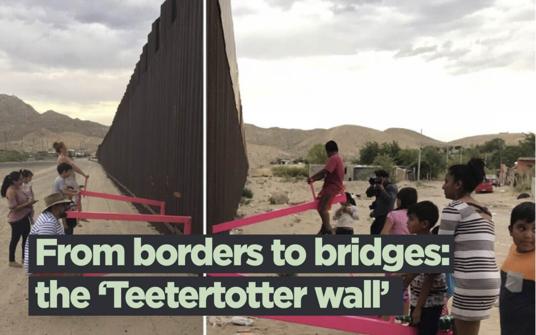 From borders to bridges: discussing the defiant 'Teetertotter wall'